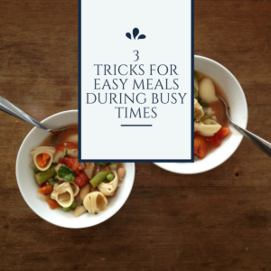 Bare Minimum Cooking: 3 Tricks for Easy Meals During Busy Times