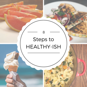 The 8 Steps to Healthy-ish