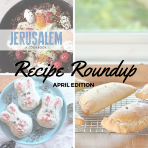 Recipe Roundup: April Edition